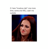 """HOWBOW DAH: If i here """"howbow dah"""" one more  time, some one WILL cash me  outside HOWBOW DAH"""