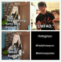"""Funny, Party, and Tumblr: If I Lay Here  Mould You  st For  """"Hey Who sings  Party Rock  Anthem?  LMFAO.""""  oinstagram°  @hayleylovessyouu  ere  Would You  Worl  """"What's so popular-boy:  #humor#funny#personal"""