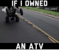Memes, 🤖, and Ans: IF I OWNED  FAILARMY  AN ATV Safety 3rd