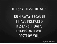 "Memes, 🤖, and Data: IF I SAY ""FIRST OF ALL'  RUN AWAY BECAUSE  I HAVE PREPARED  RESEARCH, DATA,  CHARTS AND WILL  DESTROY YOU.  fb the idealist"