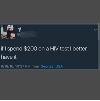 Memes, Georgia, and 🤖: if I spend $200 on a HIV test l better  have it  9/18/16, 10:37 PM from Georgia, USA. Nigga what!??😂😂😂