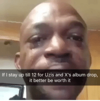 School, Shit, and If I Stay: If I stay up till 12 for Uzis and X's album drop,  it better be worth it Real shit nibba. I got school in the a.m. 😴 Who's gonna have the better album 🤔? Add my snap DionExpress