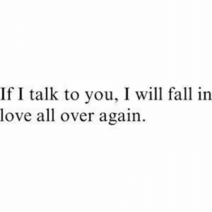 Fall, Love, and Will: If I talk to you, I will fall in  love all over again  1