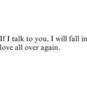 https://iglovequotes.net/: If I talk to you, I will fall in  love all over again. https://iglovequotes.net/