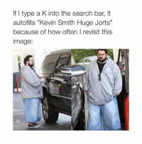"Image, Kevin Smith, and Search: If I type a K into the search bar, it  autofills ""Kevin Smith Huge Jorts""  because of how often I revisit this  image check out my friend @the.savagepanda 🔥🔥"