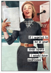 Memes, 🤖, and Soap: if i wanted to  IDe in  your  Soap opera  i would have  auditioned These are the days of our life.