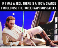 That's why I can't become a Jedi ... Follow @9gag @9gagmobile 9gag Starwars Jedi Theforce: IF I WAS A JEDI, THERE IS A 100% CHANCE  I WOULD USE THE FORCE INAPPROPRIATELY  VIA 9GAG.COM That's why I can't become a Jedi ... Follow @9gag @9gagmobile 9gag Starwars Jedi Theforce