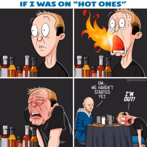 "I'd be an excellent guest [OC]: IF I WAS  ON ""HOT ONES""  @kmcshane  UM...  WE HAVEN'T  STARTED  YET.  I'M  OUT! I'd be an excellent guest [OC]"