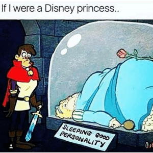 Disney, Funny, and Memes: If I were a Disney princess.  SLEEPING 600D  PERSONALITY Ready to eat at all times. memesapp memes funny