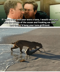"""Tumblr, Blog, and Ocean: If I were alion and vour were a tuna, I would swim out  into the middle of the ocean and freaking eat you!  And  thenl'd bang your tuna girlfriend. <p><a href=""""https://epicjohndoe.tumblr.com/post/175619056629/this-is-some-really-scary-stuff"""" class=""""tumblr_blog"""">epicjohndoe</a>:</p>  <blockquote><p>This Is Some Really Scary Stuff</p></blockquote>"""