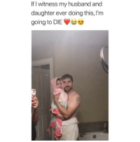 Cute, Memes, and Husband: If I witness my husband and  daughter ever doing this, I'm  going to DIlE This is so cute! Credit: @mydarlingmyla