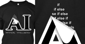 """I got myself a cool AI T-Shirt - then the sticker began to peel off: if  if else  se if else  if  if else  se if else  else if  else if  se if  e if  ARTIFICIAL """"INTELLIGENCE"""" I got myself a cool AI T-Shirt - then the sticker began to peel off"""