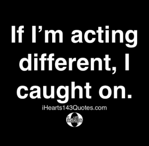 Daily Motivational Quotes – iHearts143Quotes: If I'm acting  lifferen  caught on.  iHearts143Quotes.com Daily Motivational Quotes – iHearts143Quotes