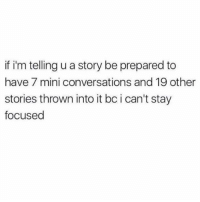 Ironic, Mini, and Story: if i'm telling u a story be prepared to  have 7 mini conversations and 19 other  stories thrown into it bc i can't stay  focused @appurzz 🤔