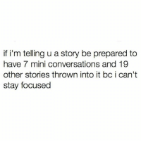 Facts, Memes, and 🤖: if i'm telling u a story be prepared to  have 7 mini conversations and 19  other stories thrown into it bc i can't  stay focused Facts (@betches)