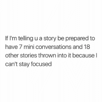 Memes, 🤖, and Mini: If I'm telling u a story be prepared to  have 7 mini conversations and 18  other stories thrown into it because l  can't stay focused That part. 👆🏽