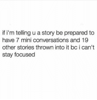 Girl, Mini, and Who: if i'm telling u a story be prepared to  have 7 mini conversations and 19  other stories thrown into it bc i can't  stay focused Who relates to this? 🙄