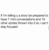 Ironic, Mini, and Story: if i'm telling u a story be prepared to  have 7 mini conversations and 19  other stories thrown into it bc i can't  stay focused Same