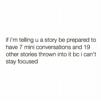 Funny, Sorry, and Mini: if i'm telling u a story be prepared to  have 7 mini conversations and 19  other stories thrown into it bc i can't  stay focused Sorry 💁🏼‍♀️