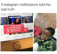 (@masipopal): If instagram notifications told the  real truth  CASH ME OUSSIDE asiPopal  47 PEOPLE SCREENSHOT  AND ARE CURRENTLY  MAKING FUN OFIT IN  THEIR GROUP CHAT 0  har, ch  e descn  l and we're aneing  Q困 (@masipopal)