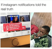 Lmfaooo facts: If instagram notifications told the  real truth  CASH ME OUSSIDEevasiPopal  47 PEOPLE SCREENSHOT  AND ARE CURRENTLY  MAKING FUN OF ITN  THEIR GROUP CHAT  har, ch  e desen  l and wehe angu Lmfaooo facts