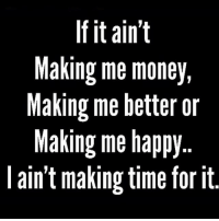 Facts, Memes, and Money: If it ain't  Making me money,  Making me better or  Making me happy..  l ain't making time for it Facts! 💯 @diddy WSHH