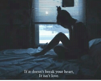 Love, Break, and Heart: If it doesn't break your heart,  It isn't love.