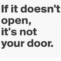 Memes, 🤖, and Doors: If it doesn't  open,  it's not  your door. This is for anything in life business, relationships etc... I always says what's meant for me I will have❤️ blessedandfavored