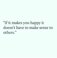 """Happy, Make, and You: """"If it makes you happy it  doesn't have to make sense to  others  13"""