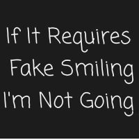 Dank, Fake, and 🤖: If It Requires  Fake Smiling  'm Not Going