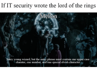 Lord of the Rings: If IT security wrote the lord of the rings  Mellon  g wizard, but the entry phrase must contain one upper case  charater, one number, and one special elvish character