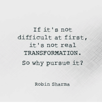 Memes, Help, and 🤖: If it's not.  difficult at first,  it's not real  TRANSFORMATION  So why pursue it?  Robin Sharma Why pursue it?⠀ ⠀ Tag a friend who this will help.