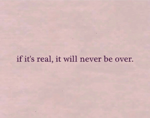 Never, Will, and Real: if it's real, it will never be over.