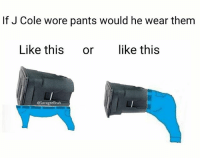 "Ahhhh good ol J Cole meme, J cold make music for niggas whom start advisin stripers to ""have some respect for themselves"" whenever they go to the club (@savageebruh): If J Cole wore pants would he wear them  Like this or like this  @SavageeBruh Ahhhh good ol J Cole meme, J cold make music for niggas whom start advisin stripers to ""have some respect for themselves"" whenever they go to the club (@savageebruh)"