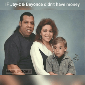 Beyonce, Dank, and Jay: IF Jay-z & Beyonce didn't have money  @RONALDMCDONKEY Got Jay-Z looking like Steven Segal
