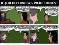 me irl: IF JOB INTERVIEWS WERE HONEST  WHAT IS YOUR GREATEST /1 AM WILLING ד。 WHAT IS YOUR GREATEST/I REQUIRE SHELTER  AND CALORIES TO  MAINTAIN exisTENCE  AND THUS, I MUST  PERFORM SERVICES  IN EXCHANGE FoR  CURRENCY  STRENGTH AS AN  EMPLOYEE?  PERFORM SERVICES WEAKNESS?  IN EXCHANGE FOR  CURRENCY  WHY ARE YOU INTERESTED THIS COMPANY PAYSWHERE DO YOU SEE PERFORMING  IN WORKING AT THIS CURRENCY、NEXCHANGE OURSELF IN  COMPANY IN  PARTICULAR?  SERVACES IN EXCHANGE  FOR MORE CURRENCY  FOR THE PERFORMANCE FINE YEARS2  OF SERVICES  original at www.smbe-comics.com me irl