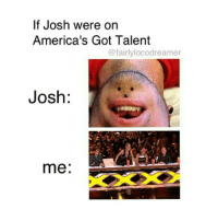 Memes, America's Got Talent, and 🤖: If Josh were on  America's Got Talent  ofairlylocodreamer  Josh:  me TØP is literally the best - Olive🕹