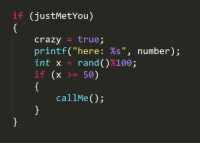 """Anaconda, Crazy, and True: if (justMetYou)  crazy true;  printf(""""here: %s"""",  int x rand()%100  if (x 50)  number)  callMe(); My new Wallpaper :)"""