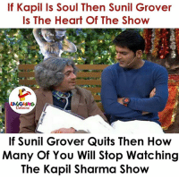 Heart, Indianpeoplefacebook, and How: If Kapil Is Soul Then Sunil Grover  Is The Heart Of The Show  If Sunil Grover Quits Then How  Many Of You Will Stop Watching  The Kapil Sharma Show