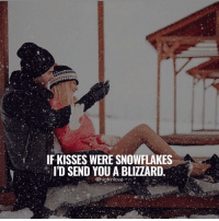 if kisses were snowflakes i d send you a blizzard