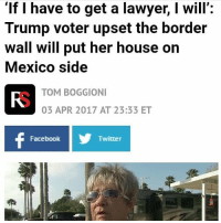 "HAHAHAHAHHAHAHAHAHAAHAHAHAHAHHAHAHAHAHAHAHAHAHAHAHSHAHAHAHHAHAHAHAHAHAHAHAHHAHAHAHAHAHAHAHAHAHAHAHSHSH but mexico doesn't want you either: ""If l have to get a lawyer, l will:  Trump voter upset the border  Wall will put her house on  Mexico side  TOM BOGGIONI  03 APR 2017 AT 23:33 ET  Facebook  Twitter HAHAHAHAHHAHAHAHAHAAHAHAHAHAHHAHAHAHAHAHAHAHAHAHAHSHAHAHAHHAHAHAHAHAHAHAHAHHAHAHAHAHAHAHAHAHAHAHAHSHSH but mexico doesn't want you either"