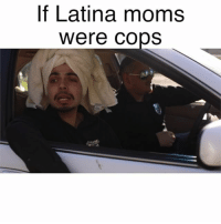 Memes, Moms, and Videos: If Latina moms  Were COpS This would be a nightmare.. 😂 Follow my other account @mrchuy0123 for more Latino videos!! @mrchuy0123 😂 MexicansProblemas