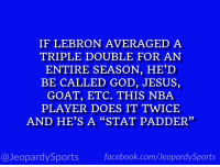 """God, Jesus, and Nba: IF LEBRON AVERAGED A  TRIPLE DOUBLE FOR AN  ENTIRE SEASON, HE'D  BE CALLED GOD, JESUS,  GOAT, ETC. THIS NBA  PLAYER DOES IT TWICE  AND HE'S A """"STAT PADDER""""  2)  @JeopardySportsfacebook.com/JeopardySports """"Who is: Russell Westbrook?"""" #JeopardySports #Thunder https://t.co/wcS1zYim2R"""