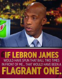LeBron James, Memes, and Http: IF LEBRON JAMES  WOULD HAVE SPUN THAT BALL TWO TIMES  IN FRONTOF ME... THAT WOULD HAVE BEEN A  FLAGRANT ONE. Chauncey is not here for the antics.  Was LeBron James being disrespectful? WATCH: http://es.pn/2pLK5bg