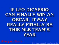 """""""Who are: the Chicago Cubs?"""" JeopardySports Oscars: IF LEO DICAPRIO  CAN FINALLY WIN AN  OSCAR, IT MAY  REALLY FINALLY BE  THIS MLB TEAM'S  YEAR  httpJNww.says it.com/jeopardy/ """"Who are: the Chicago Cubs?"""" JeopardySports Oscars"""