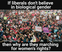 True: If liberals don't believe  in biological gender  SADI  RIGHTS  1 day ago  Ted Cruz Meme Page  then why are they marching  for women's rights? True