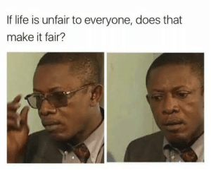 Dank, Life, and Memes: If life is unfair to everyone, does that  make it fair? Oh shit by rathi_shobhit MORE MEMES