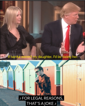 Dank, Dating, and Memes: If lvanka weren't my daughter, l'd be dating her.  FOR LEGAL REASONS,  THAT'S A JOKE i know this is old but i had to do it by Undecided139 MORE MEMES