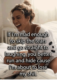 Memes, Run, and Shit: If m mad enough  to skip the tears  and go straight to  laughing, you better  run and hide cause  I'm about to lose  Psychogitoh  my shit DWG