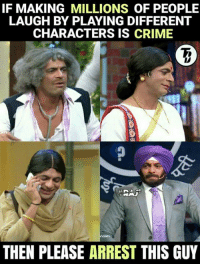 Memes, 🤖, and Sunil: IF MAKING MILLIONS OF PEOPLE  CHARACTERS IS CRIME  THEN PLEASE ARREST THIS GUY Sunil Grover ! This guy is ❤  #TrollBOllywood #Raj*